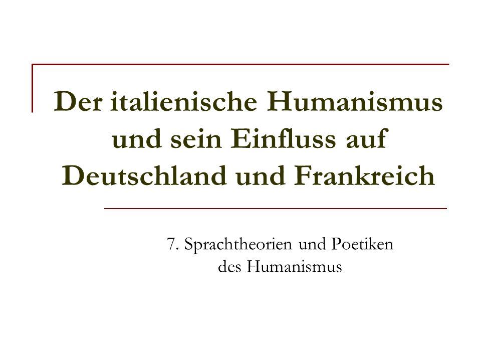 7. Sprachtheorien und Poetiken des Humanismus