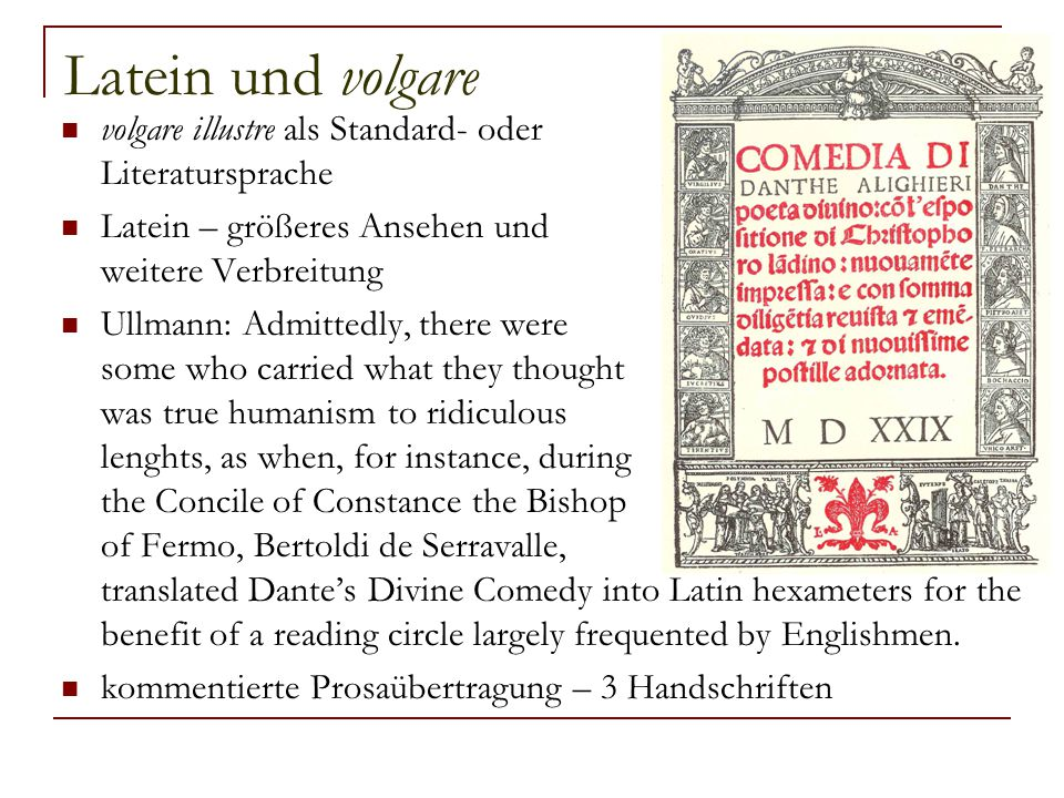 Latein und volgare volgare illustre als Standard- oder Literatursprache. Latein – größeres Ansehen und weitere Verbreitung.