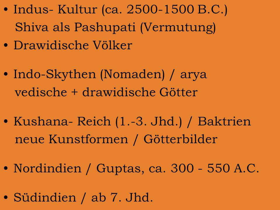Indus- Kultur (ca. 2500-1500 B.C.) Shiva als Pashupati (Vermutung) Drawidische Völker. Indo-Skythen (Nomaden) / arya.