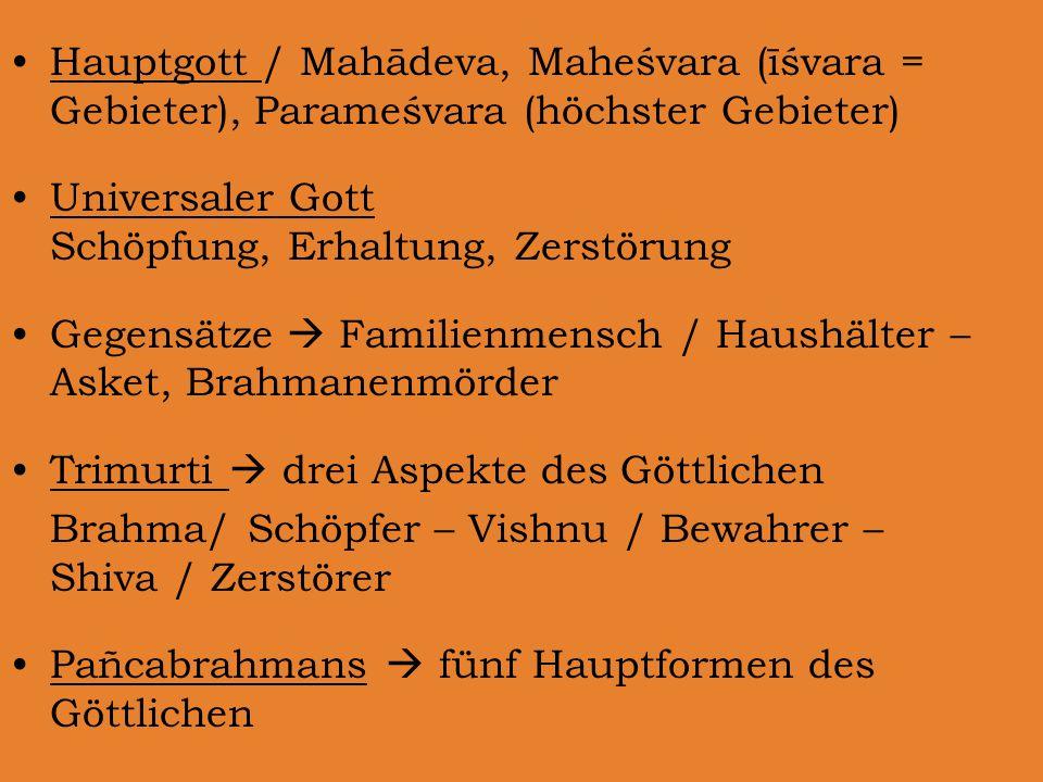 Hauptgott / Mahādeva, Maheśvara (īśvara = Gebieter), Parameśvara (höchster Gebieter)