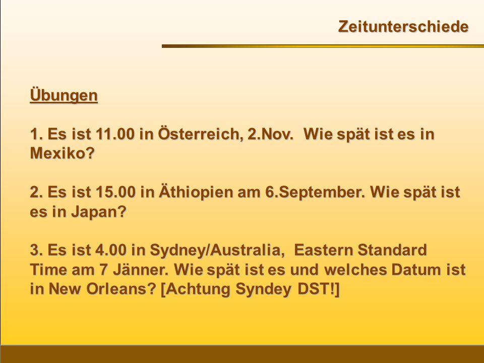 Zeitunterschiede Übungen. 1. Es ist 11.00 in Österreich, 2.Nov. Wie spät ist es in Mexiko