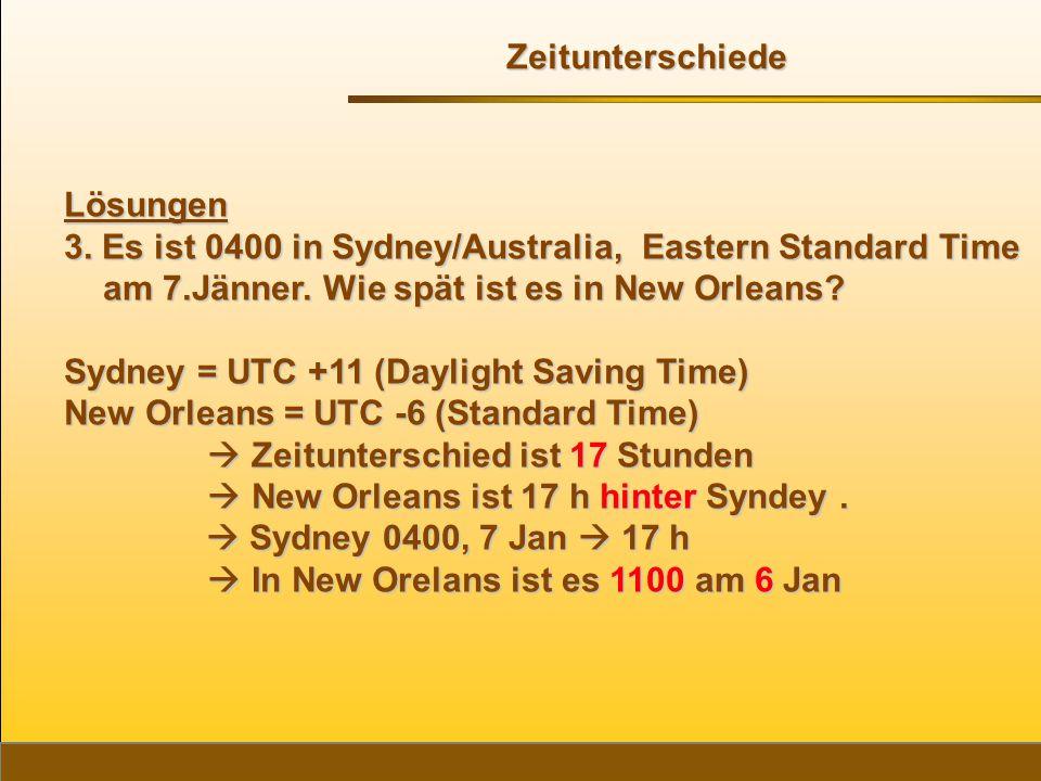 Zeitunterschiede Lösungen. 3. Es ist 0400 in Sydney/Australia, Eastern Standard Time am 7.Jänner. Wie spät ist es in New Orleans