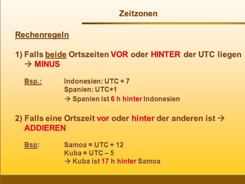 Falls beide Ortszeiten VOR oder HINTER der UTC liegen  MINUS