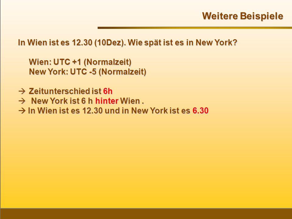 Weitere Beispiele In Wien ist es 12.30 (10Dez). Wie spät ist es in New York Wien: UTC +1 (Normalzeit)