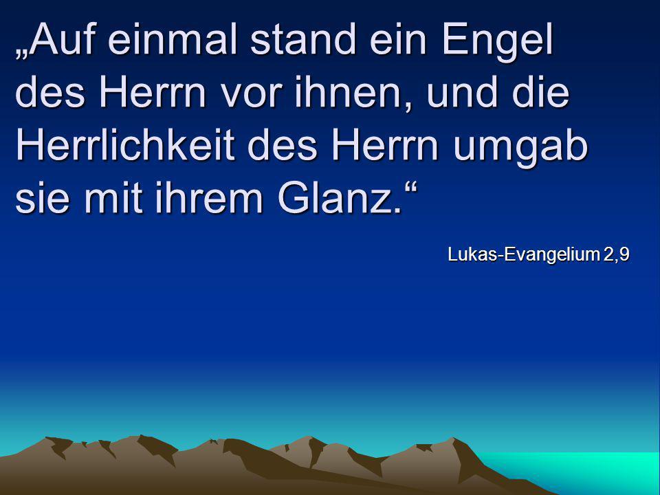 """""""Auf einmal stand ein Engel des Herrn vor ihnen, und die Herrlichkeit des Herrn umgab sie mit ihrem Glanz."""