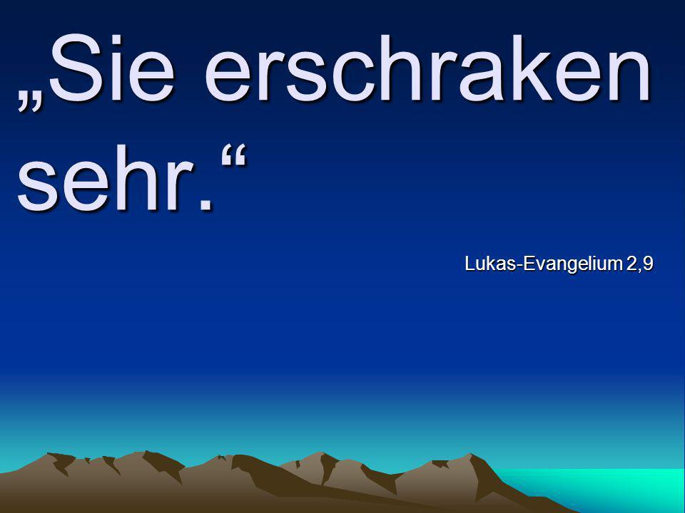 """""""Sie erschraken sehr. Lukas-Evangelium 2,9"""