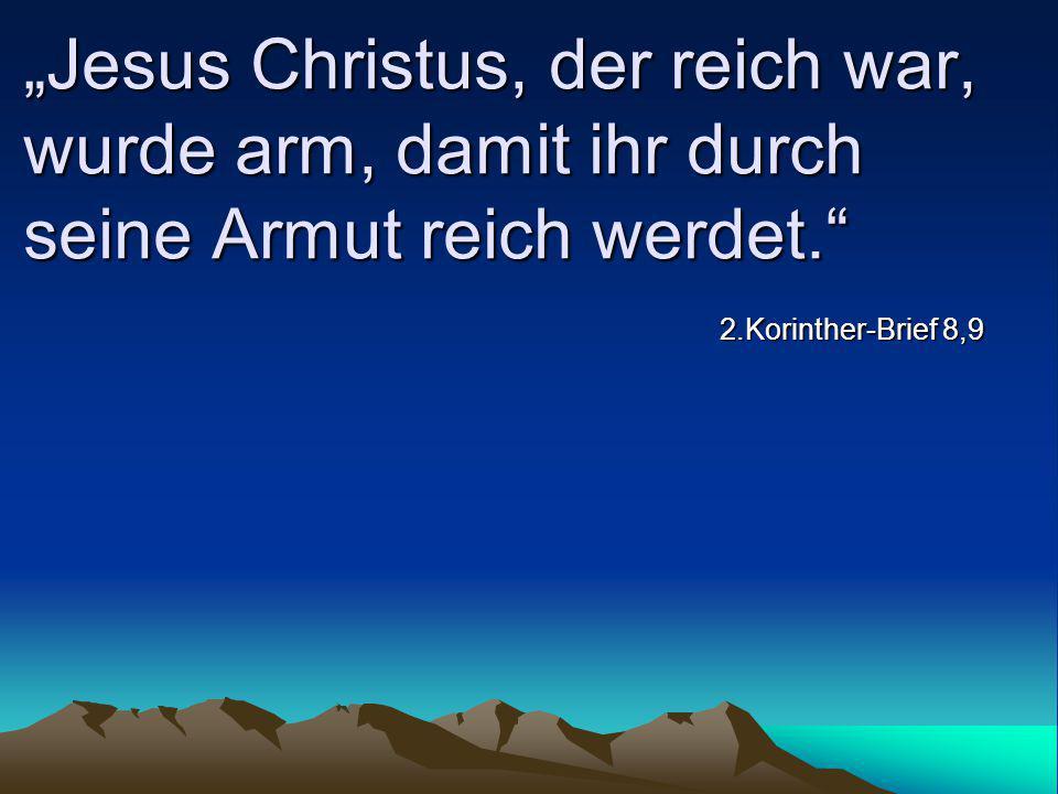 """""""Jesus Christus, der reich war, wurde arm, damit ihr durch seine Armut reich werdet."""