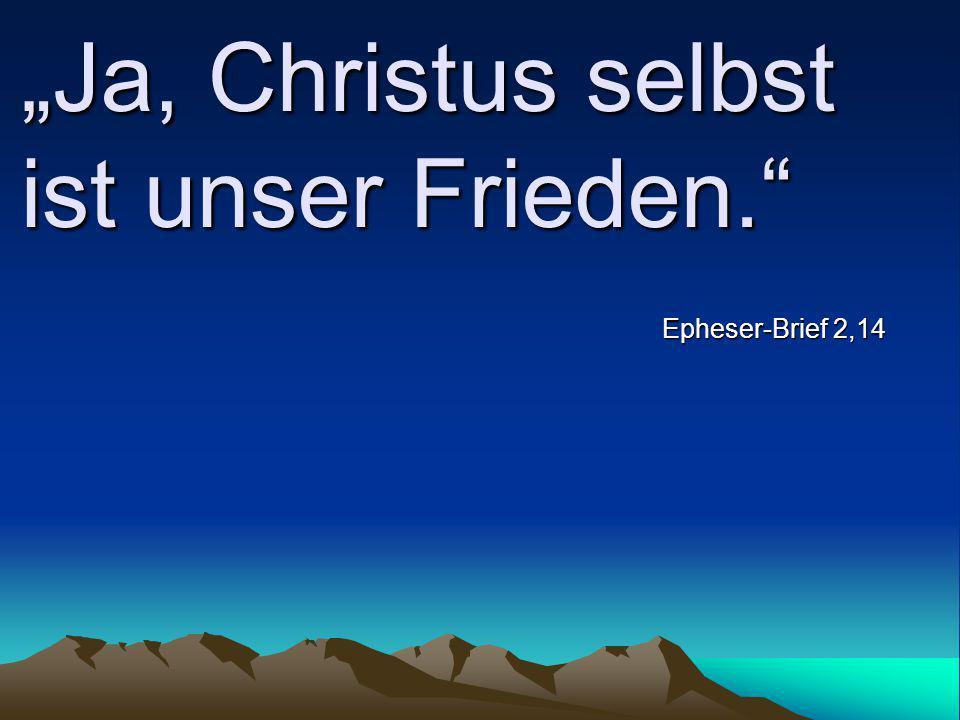 """""""Ja, Christus selbst ist unser Frieden."""