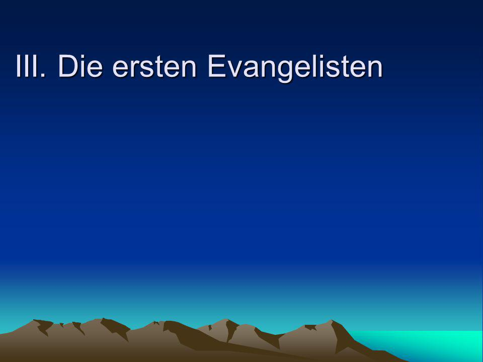 III. Die ersten Evangelisten