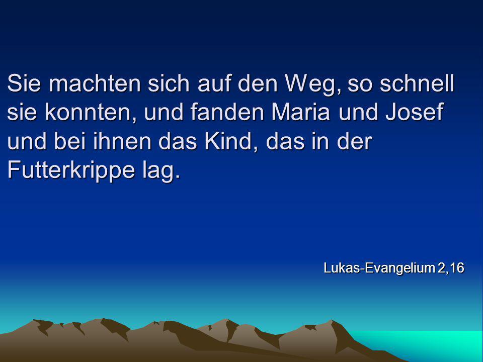 Sie machten sich auf den Weg, so schnell sie konnten, und fanden Maria und Josef und bei ihnen das Kind, das in der Futterkrippe lag.