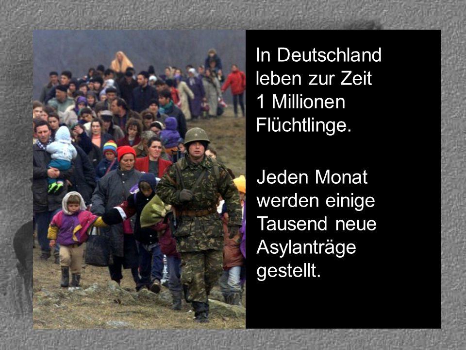 In Deutschland leben zur Zeit 1 Millionen Flüchtlinge.