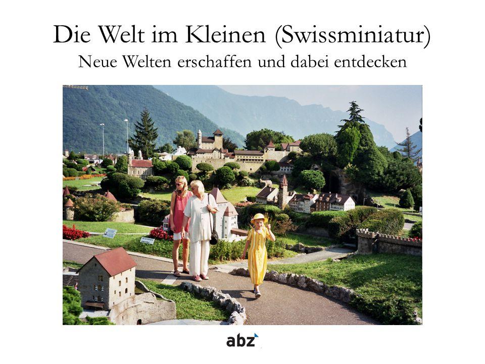 Die Welt im Kleinen (Swissminiatur) Neue Welten erschaffen und dabei entdecken