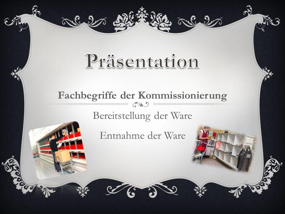 Präsentation Fachbegriffe der Kommissionierung Bereitstellung der Ware Entnahme der Ware