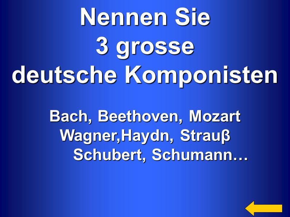 Nennen Sie 3 grosse deutsche Komponisten