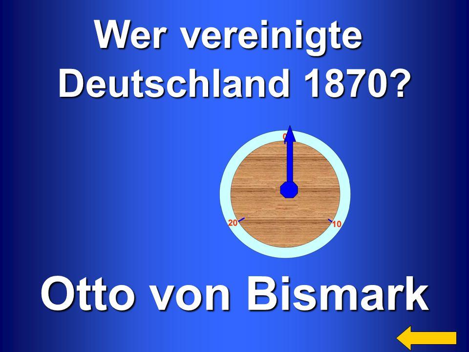 Otto von Bismark Wer vereinigte Deutschland 1870