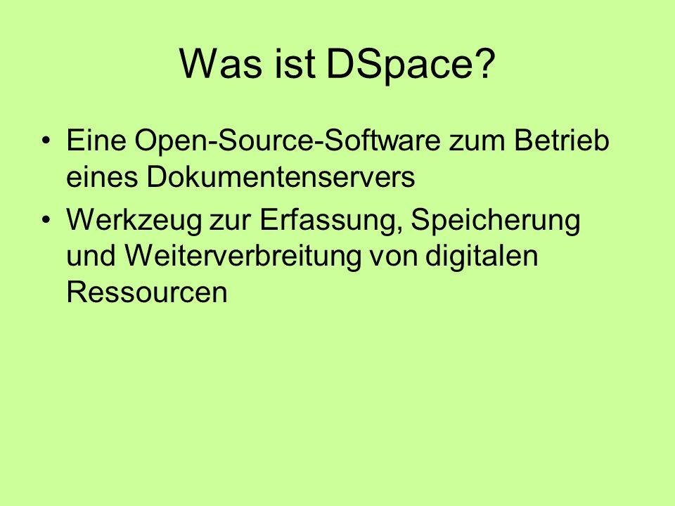 Was ist DSpace Eine Open-Source-Software zum Betrieb eines Dokumentenservers.