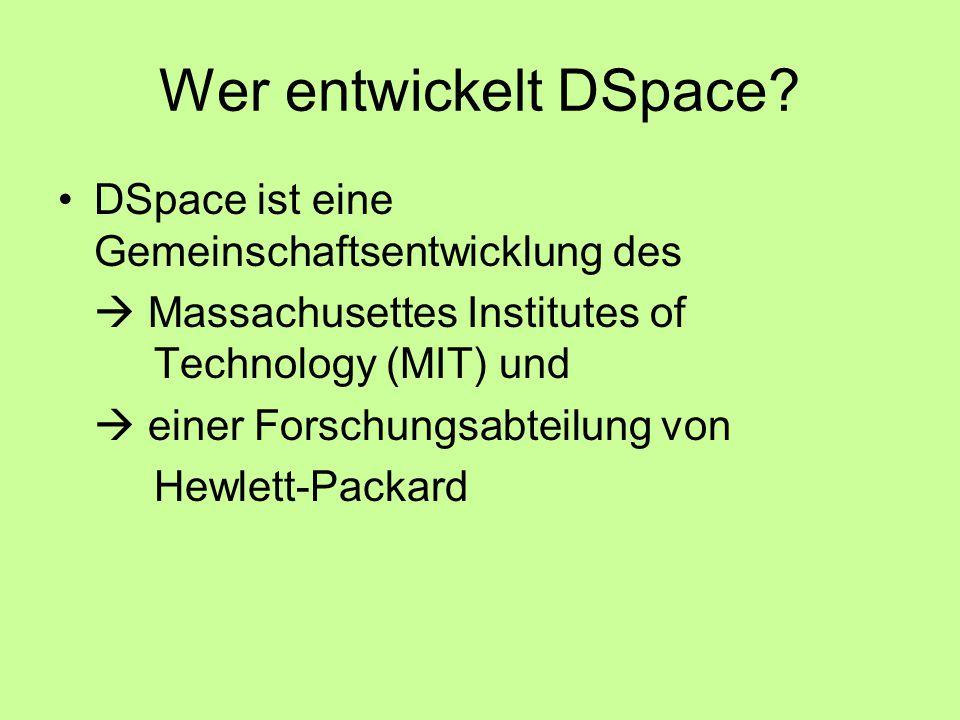 Wer entwickelt DSpace DSpace ist eine Gemeinschaftsentwicklung des