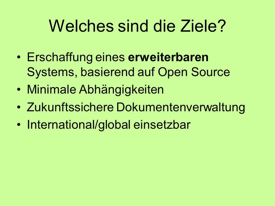 Welches sind die Ziele Erschaffung eines erweiterbaren Systems, basierend auf Open Source. Minimale Abhängigkeiten.