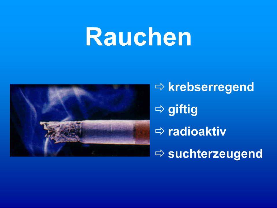 Rauchen krebserregend giftig radioaktiv suchterzeugend