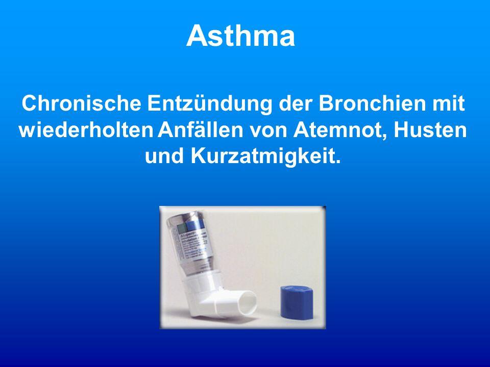 Asthma Chronische Entzündung der Bronchien mit wiederholten Anfällen von Atemnot, Husten und Kurzatmigkeit.