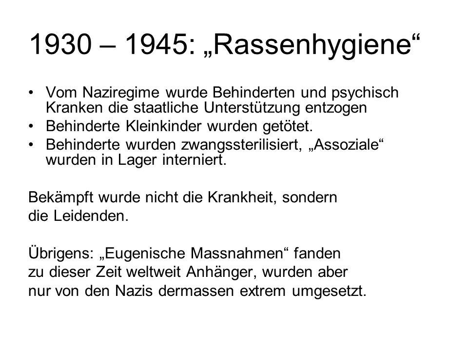 """1930 – 1945: """"Rassenhygiene Vom Naziregime wurde Behinderten und psychisch Kranken die staatliche Unterstützung entzogen."""