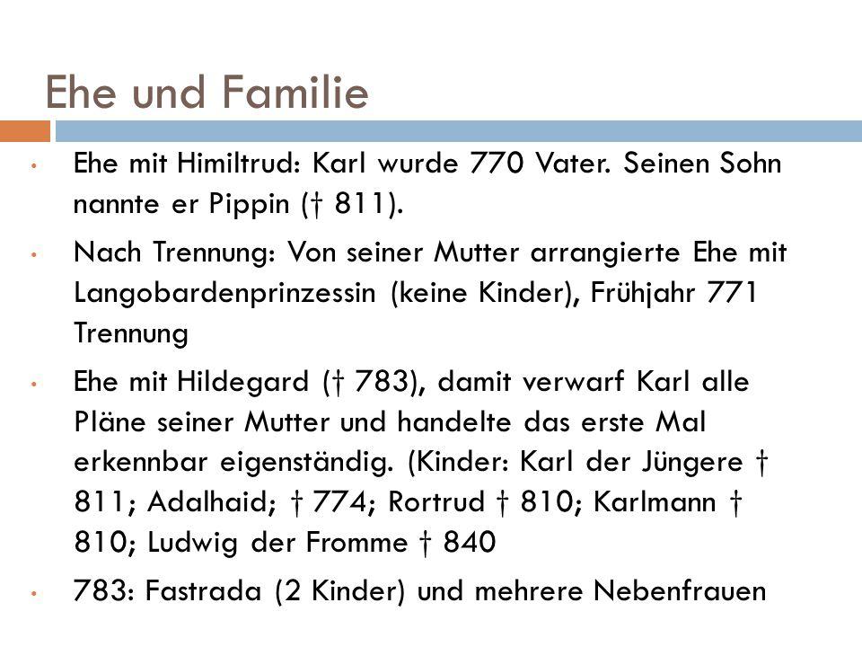 Ehe und Familie Ehe mit Himiltrud: Karl wurde 770 Vater. Seinen Sohn nannte er Pippin († 811).