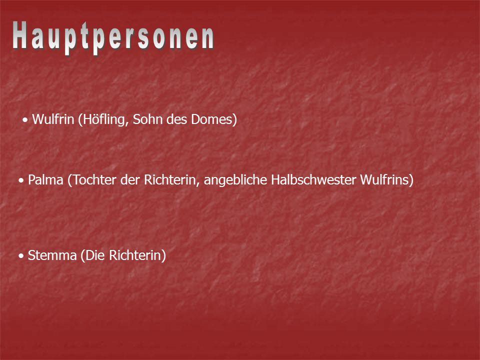 Hauptpersonen Wulfrin (Höfling, Sohn des Domes)