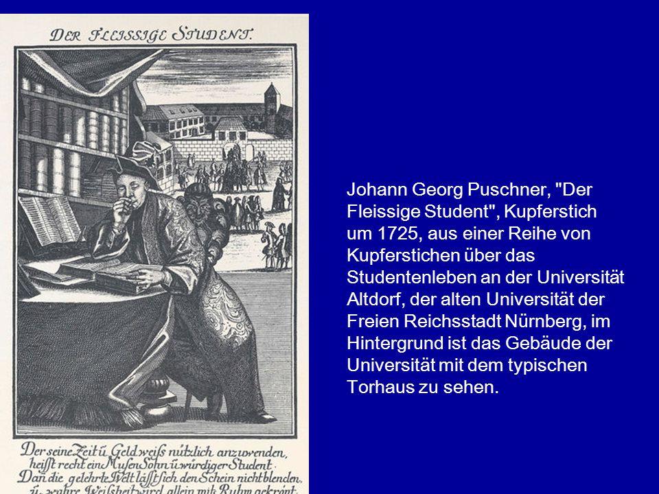 Johann Georg Puschner, Der Fleissige Student , Kupferstich um 1725, aus einer Reihe von Kupferstichen über das Studentenleben an der Universität Altdorf, der alten Universität der Freien Reichsstadt Nürnberg, im Hintergrund ist das Gebäude der Universität mit dem typischen Torhaus zu sehen.