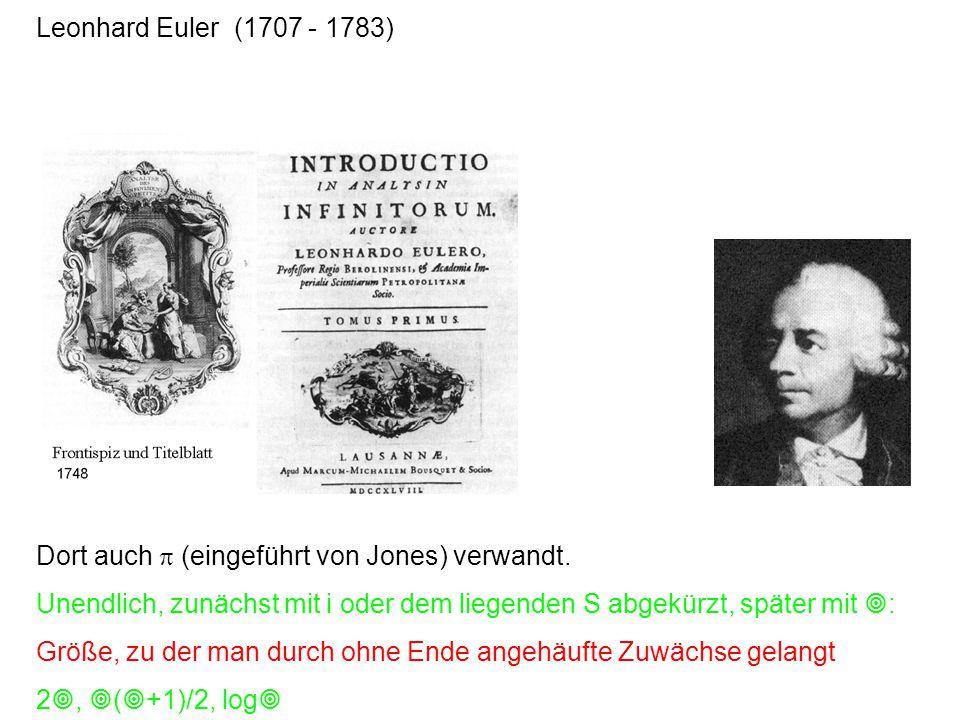 Leonhard Euler (1707 - 1783) Dort auch p (eingeführt von Jones) verwandt. Unendlich, zunächst mit i oder dem liegenden S abgekürzt, später mit :