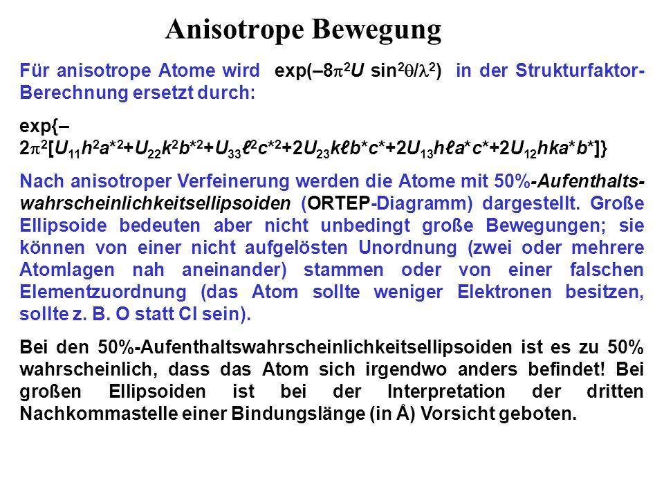 Anisotrope Bewegung Für anisotrope Atome wird exp(–82U sin2/2) in der Strukturfaktor-Berechnung ersetzt durch: