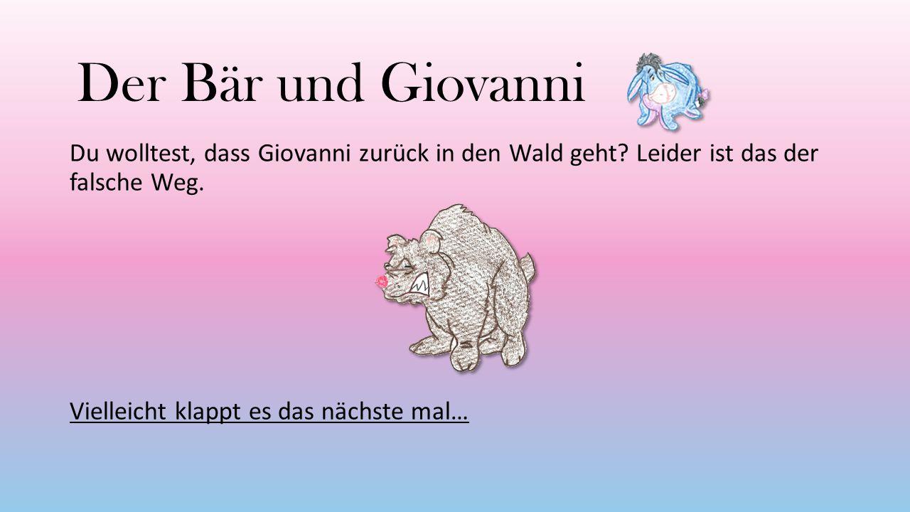 Der Bär und Giovanni Du wolltest, dass Giovanni zurück in den Wald geht.