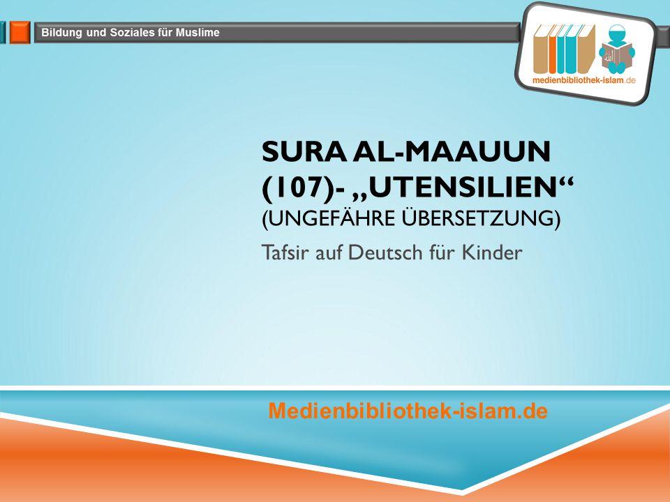 """Sura Al-Maauun (107)- """"Utensilien (Ungefähre Übersetzung)"""
