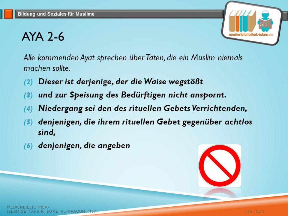 Aya 2-6 Alle kommenden Ayat sprechen über Taten, die ein Muslim niemals machen sollte. Dieser ist derjenige, der die Waise wegstößt.