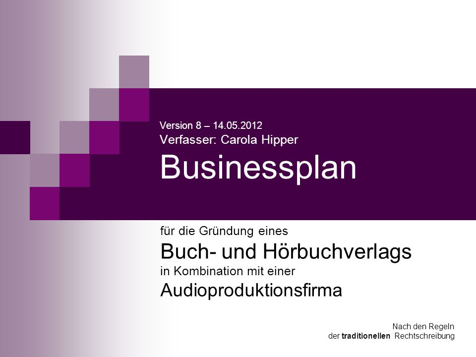 Version 8 – 14.05.2012 Verfasser: Carola Hipper Businessplan