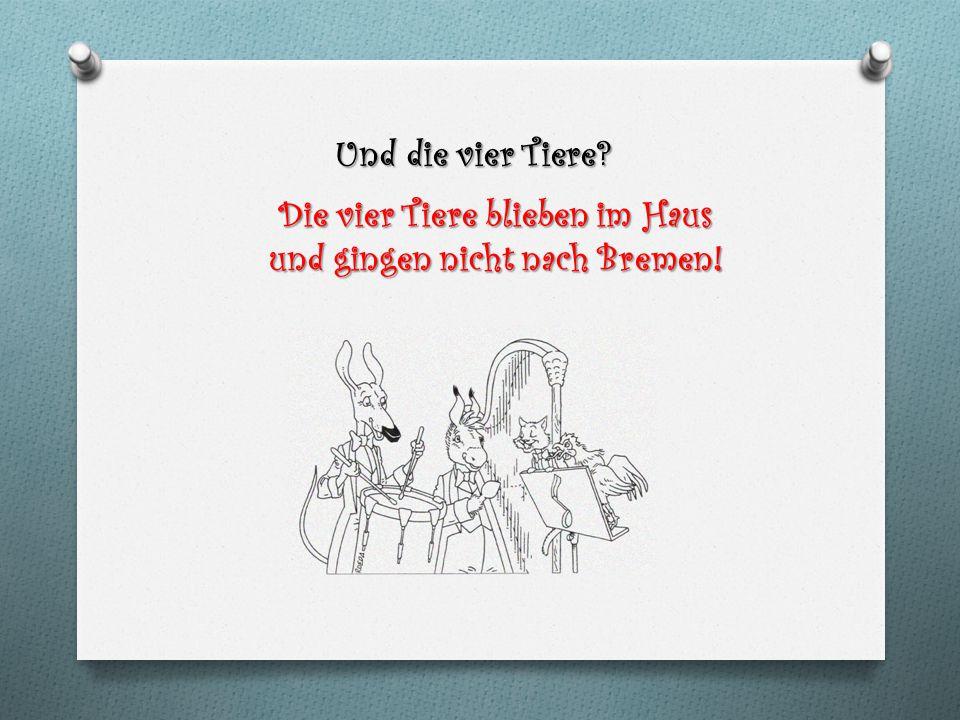 Die vier Tiere blieben im Haus und gingen nicht nach Bremen!