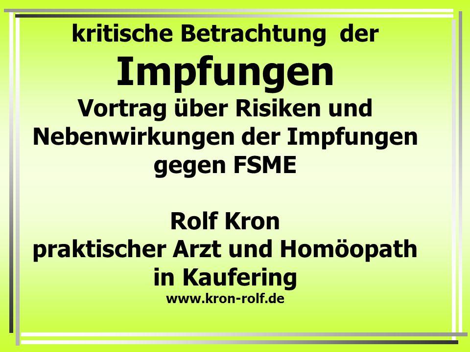 kritische Betrachtung der Impfungen Vortrag über Risiken und Nebenwirkungen der Impfungen gegen FSME Rolf Kron praktischer Arzt und Homöopath in Kaufering www.kron-rolf.de