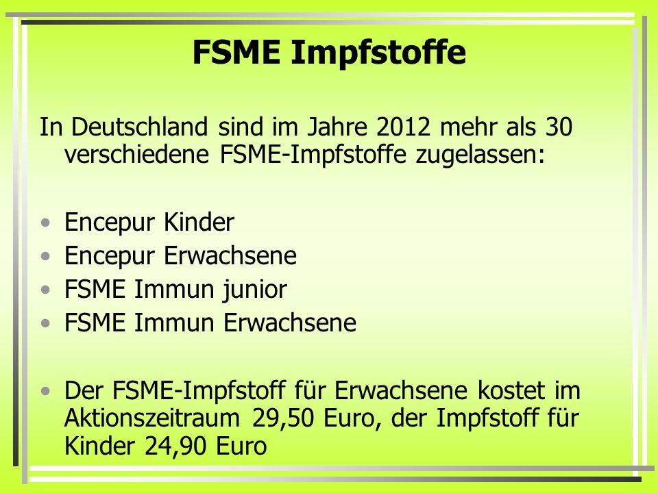 FSME Impfstoffe In Deutschland sind im Jahre 2012 mehr als 30 verschiedene FSME-Impfstoffe zugelassen: