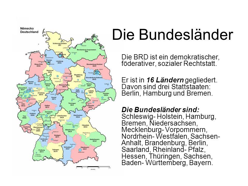 Die Bundesländer Die BRD ist ein demokratischer, föderativer, sozialer Rechtstatt.