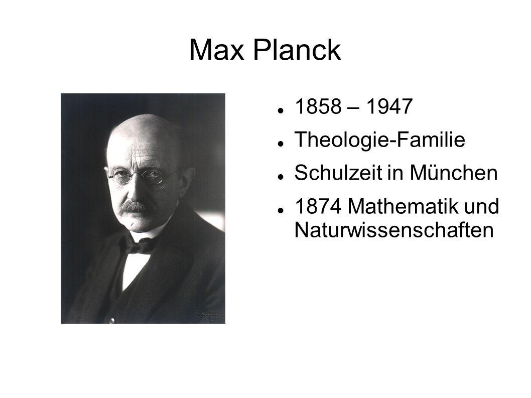 Max Planck 1858 – 1947 Theologie-Familie Schulzeit in München