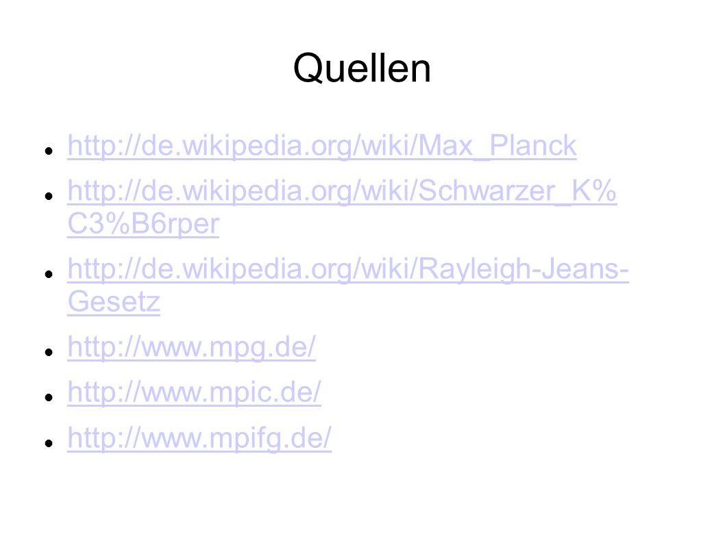 Quellen http://de.wikipedia.org/wiki/Max_Planck