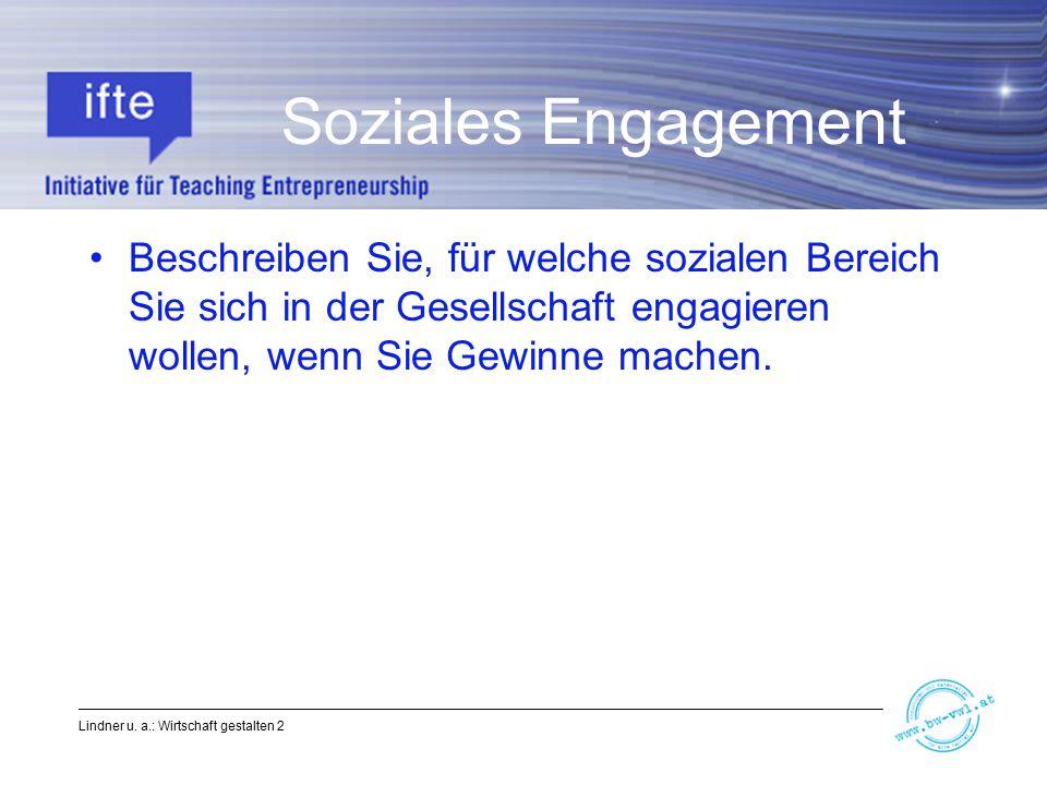 Soziales Engagement Beschreiben Sie, für welche sozialen Bereich Sie sich in der Gesellschaft engagieren wollen, wenn Sie Gewinne machen.
