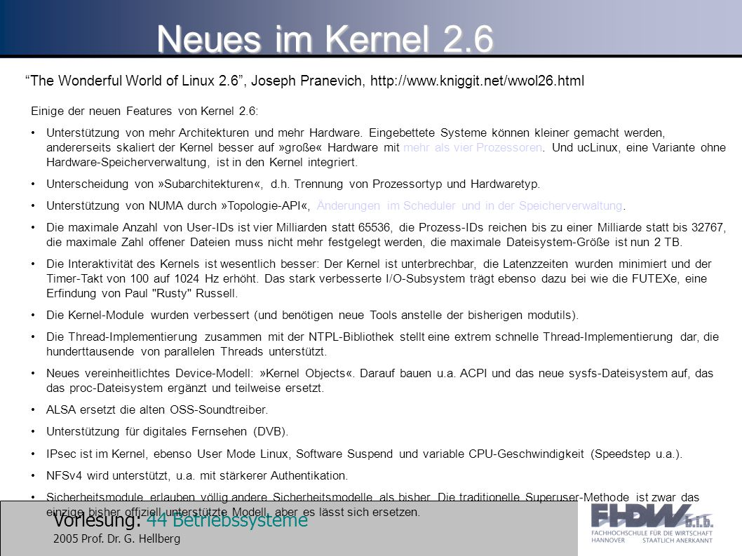 Neues im Kernel 2.6 The Wonderful World of Linux 2.6 , Joseph Pranevich, http://www.kniggit.net/wwol26.html.