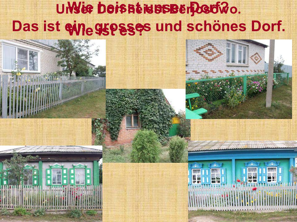 Unser Dorf heisst Berjosowo. Das ist ein grosses und schönes Dorf.