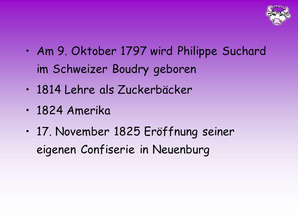 Am 9. Oktober 1797 wird Philippe Suchard im Schweizer Boudry geboren