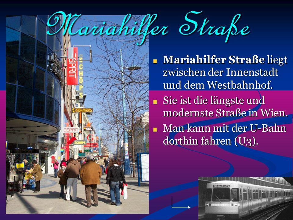 Mariahilfer Straße Mariahilfer Straße liegt zwischen der Innenstadt und dem Westbahnhof. Sie ist die längste und modernste Straße in Wien.