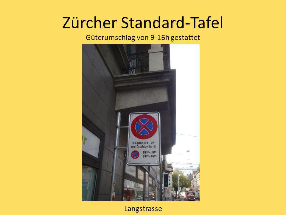 Zürcher Standard-Tafel Güterumschlag von 9-16h gestattet