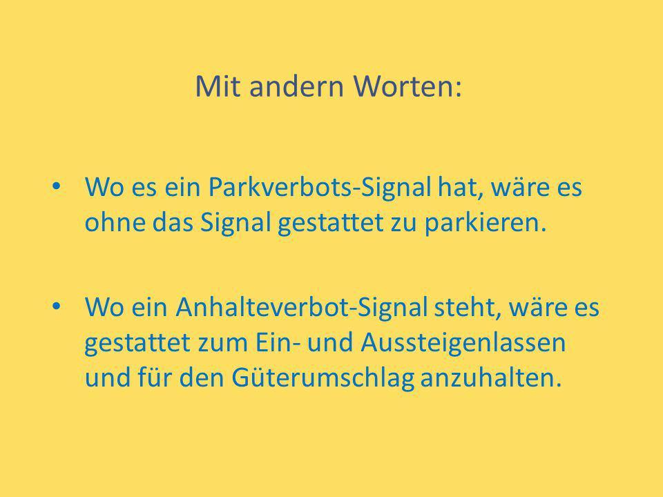 Mit andern Worten: Wo es ein Parkverbots-Signal hat, wäre es ohne das Signal gestattet zu parkieren.