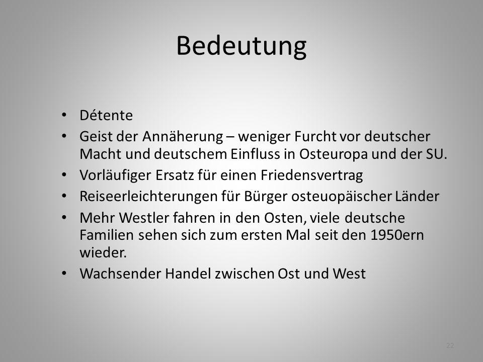 Bedeutung Détente. Geist der Annäherung – weniger Furcht vor deutscher Macht und deutschem Einfluss in Osteuropa und der SU.