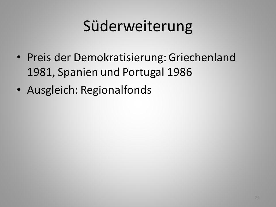 Süderweiterung Preis der Demokratisierung: Griechenland 1981, Spanien und Portugal 1986.