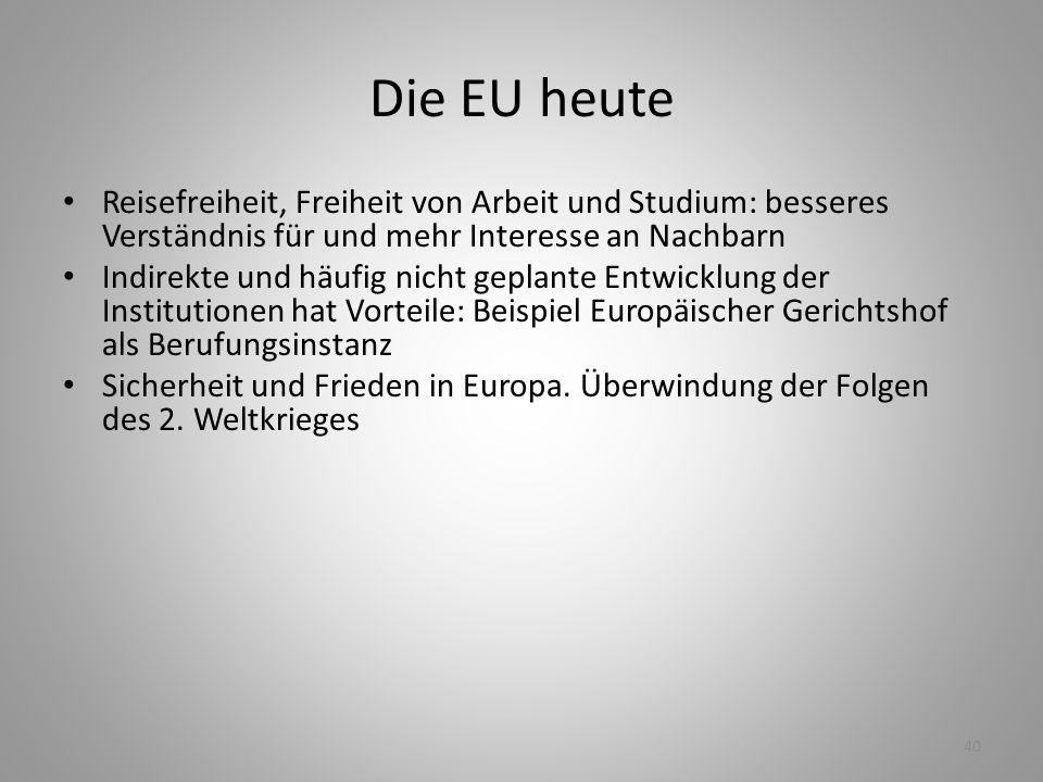 Die EU heute Reisefreiheit, Freiheit von Arbeit und Studium: besseres Verständnis für und mehr Interesse an Nachbarn.
